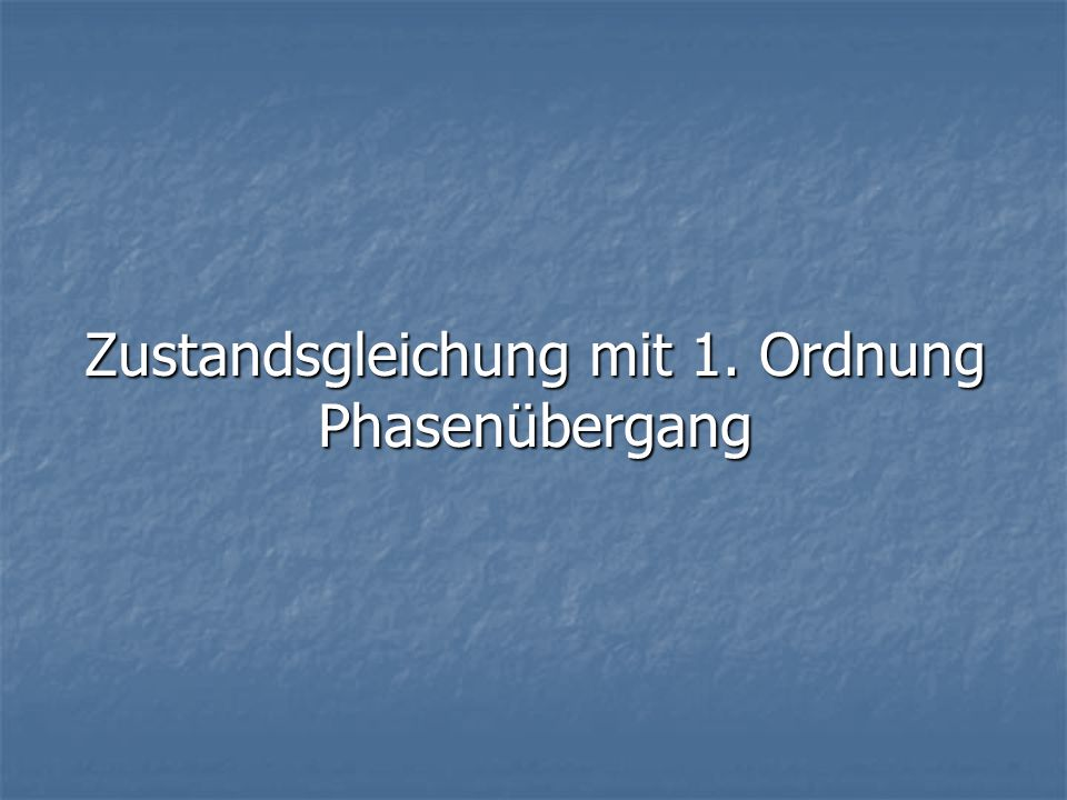 Zustandsgleichung mit 1. Ordnung Phasenübergang