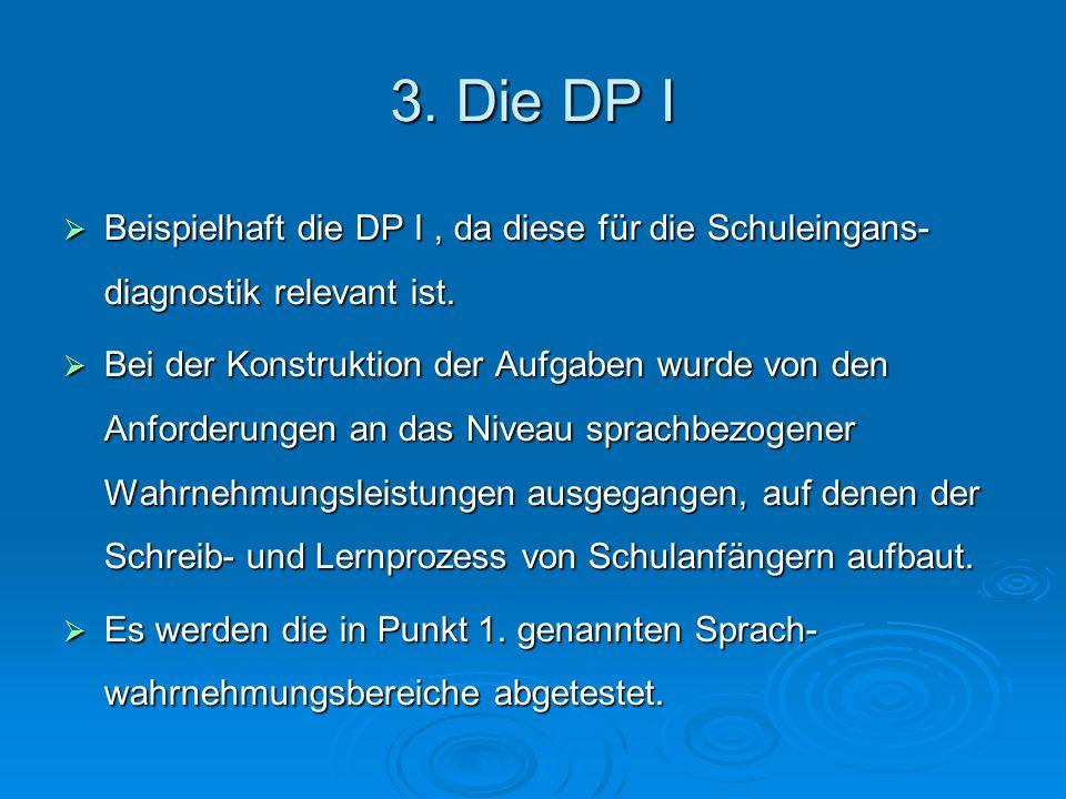 3. Die DP I Beispielhaft die DP I , da diese für die Schuleingans- diagnostik relevant ist.