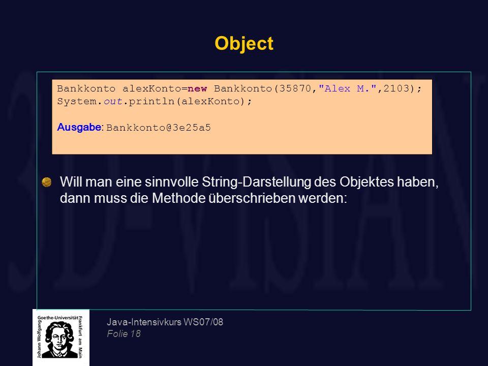 Object Will man eine sinnvolle String-Darstellung des Objektes haben, dann muss die Methode überschrieben werden: