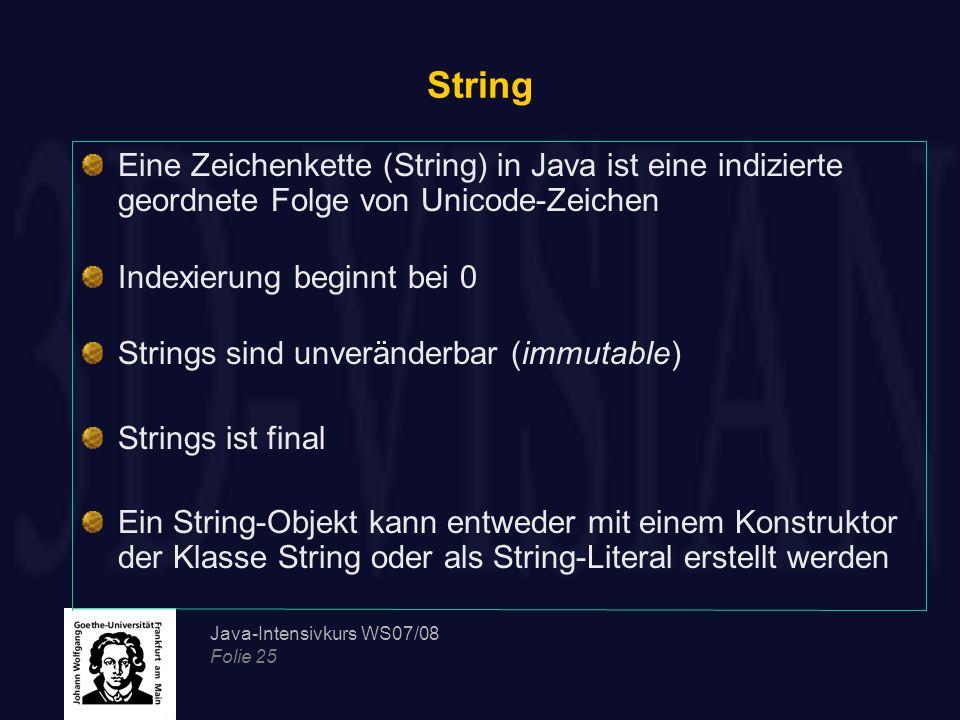 String Eine Zeichenkette (String) in Java ist eine indizierte geordnete Folge von Unicode-Zeichen. Indexierung beginnt bei 0.