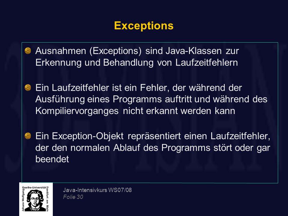Exceptions Ausnahmen (Exceptions) sind Java-Klassen zur Erkennung und Behandlung von Laufzeitfehlern.
