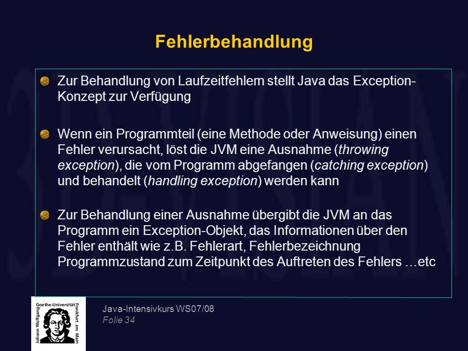 Fehlerbehandlung Zur Behandlung von Laufzeitfehlern stellt Java das Exception-Konzept zur Verfügung.