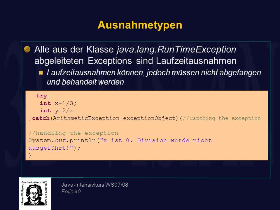 Ausnahmetypen Alle aus der Klasse java.lang.RunTimeException abgeleiteten Exceptions sind Laufzeitausnahmen.