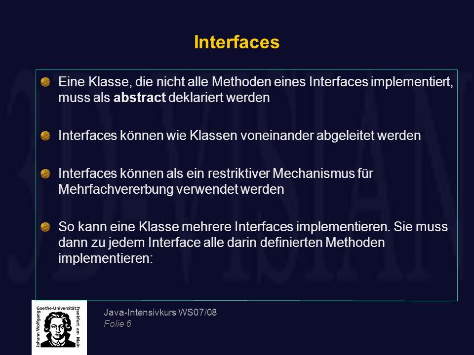 Interfaces Eine Klasse, die nicht alle Methoden eines Interfaces implementiert, muss als abstract deklariert werden.
