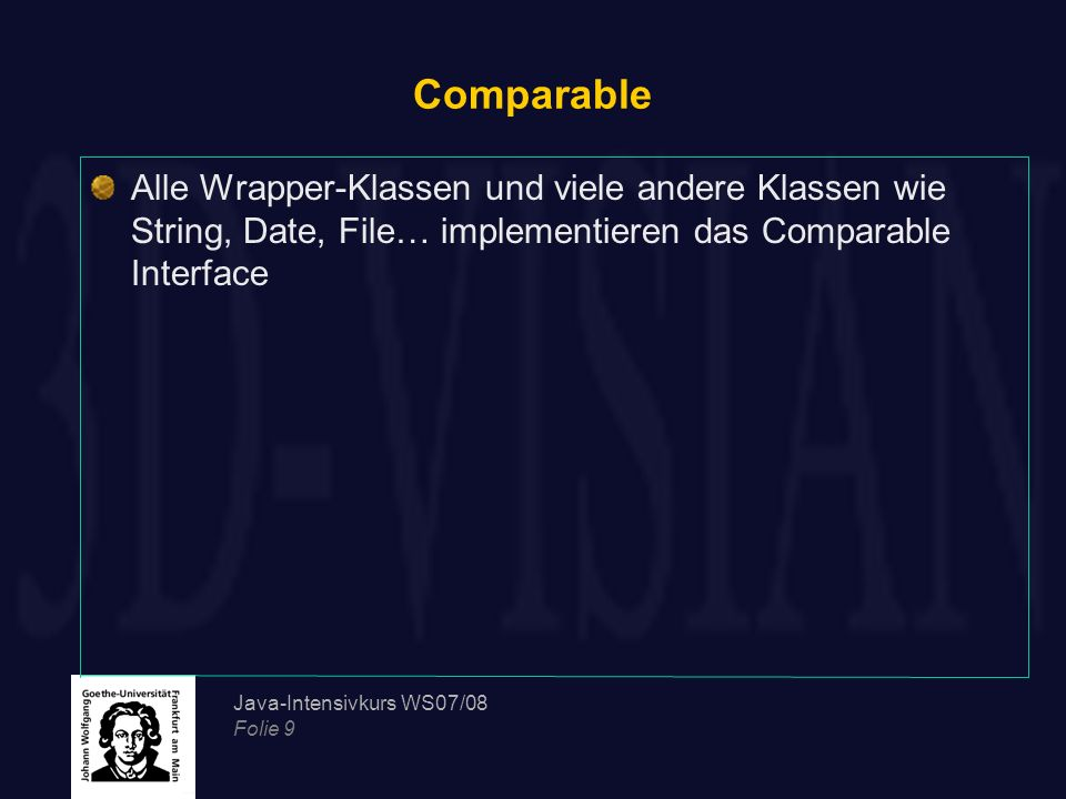 Comparable Alle Wrapper-Klassen und viele andere Klassen wie String, Date, File… implementieren das Comparable Interface.