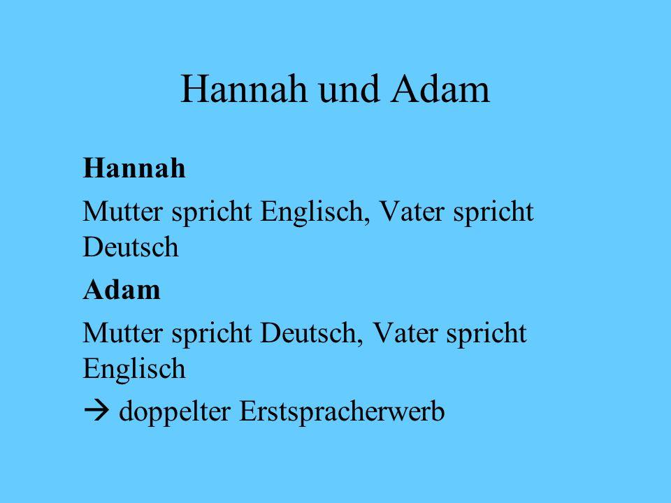 Hannah und Adam Hannah Mutter spricht Englisch, Vater spricht Deutsch