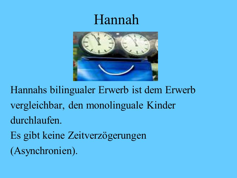 Hannah Hannahs bilingualer Erwerb ist dem Erwerb
