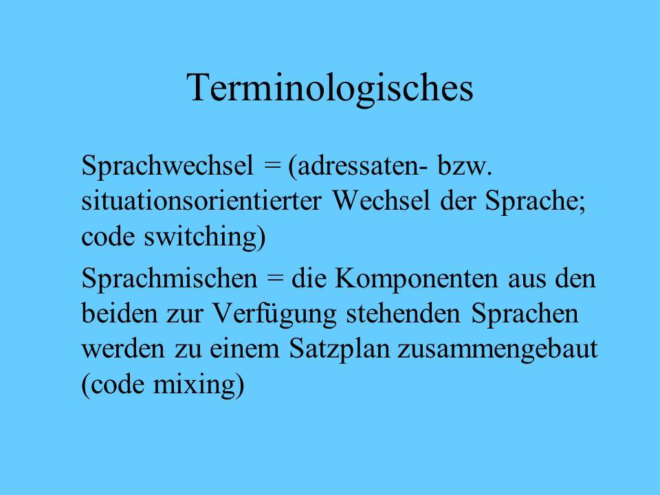 Terminologisches Sprachwechsel = (adressaten- bzw. situationsorientierter Wechsel der Sprache; code switching)