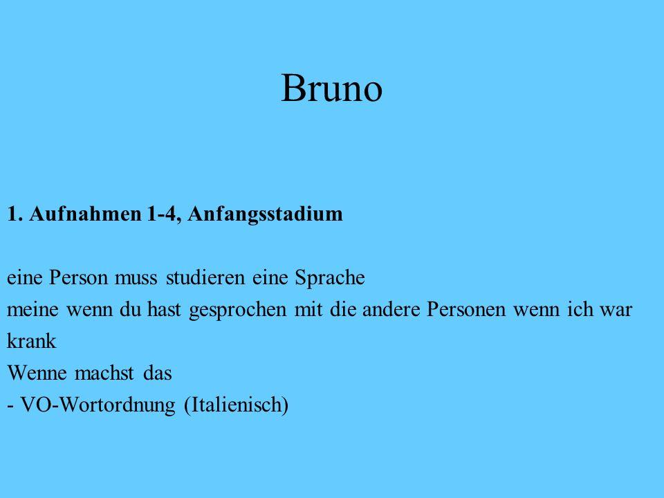 Bruno 1. Aufnahmen 1-4, Anfangsstadium