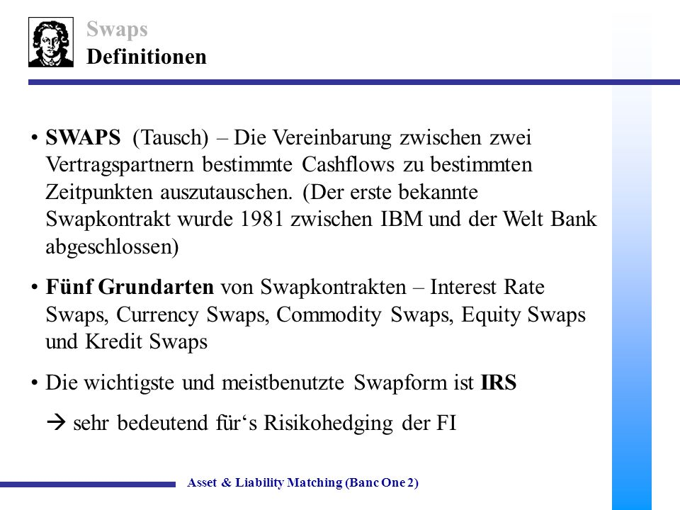 Die wichtigste und meistbenutzte Swapform ist IRS