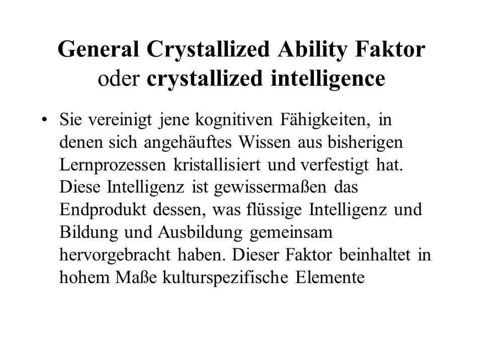 General Crystallized Ability Faktor oder crystallized intelligence