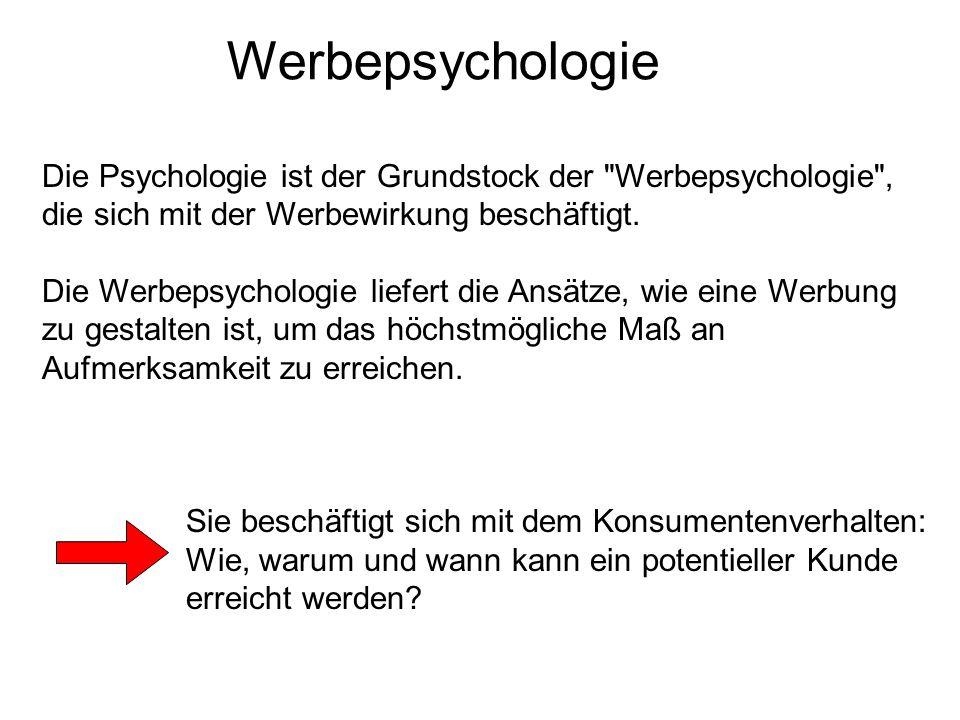 Werbepsychologie Die Psychologie ist der Grundstock der Werbepsychologie , die sich mit der Werbewirkung beschäftigt.