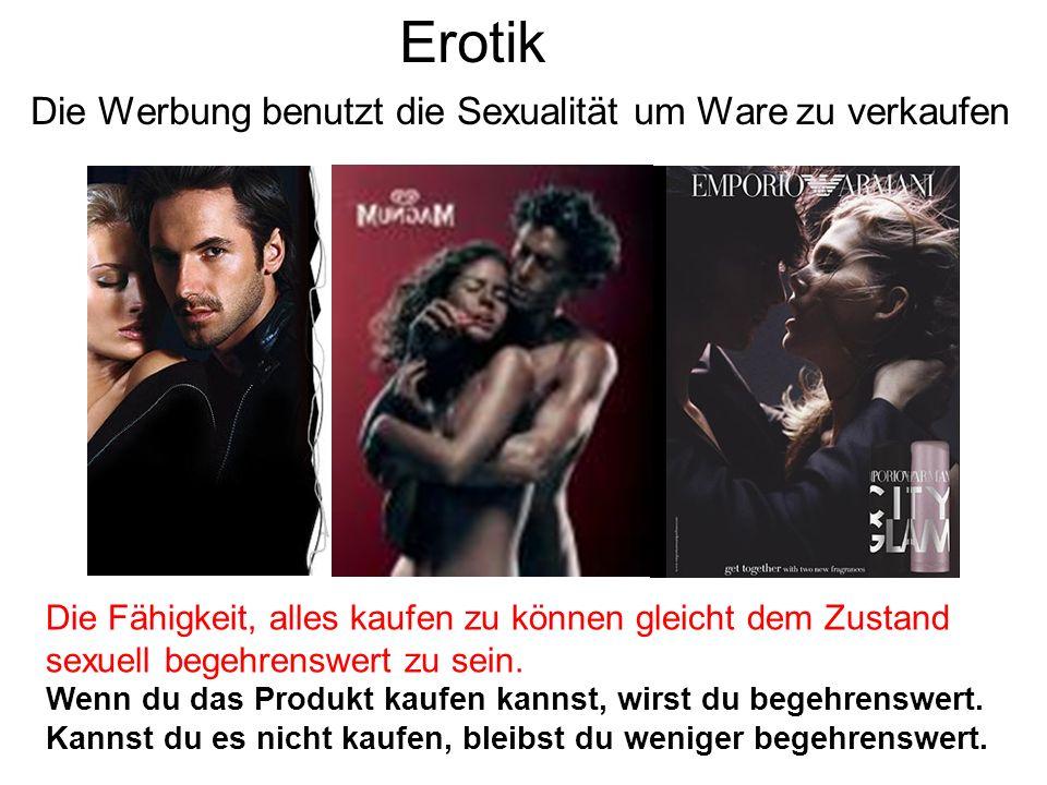 Erotik Die Werbung benutzt die Sexualität um Ware zu verkaufen