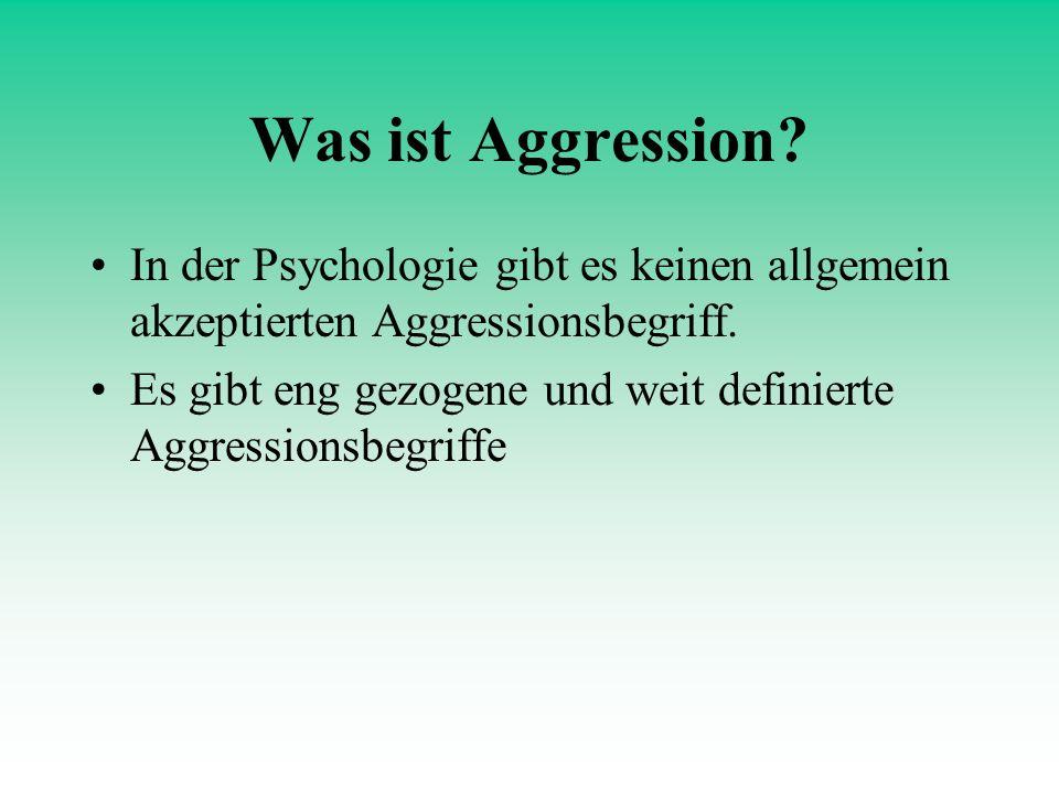 Was ist Aggression In der Psychologie gibt es keinen allgemein akzeptierten Aggressionsbegriff.
