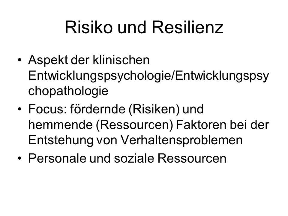 Risiko und Resilienz Aspekt der klinischen Entwicklungspsychologie/Entwicklungspsychopathologie.