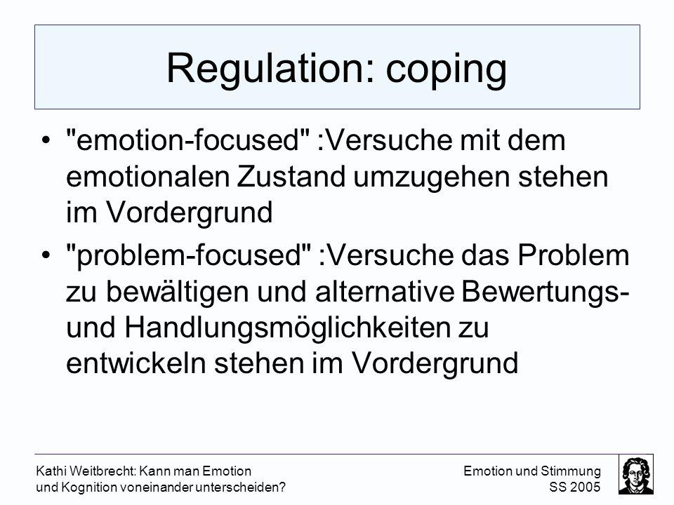 Regulation: coping emotion-focused :Versuche mit dem emotionalen Zustand umzugehen stehen im Vordergrund.