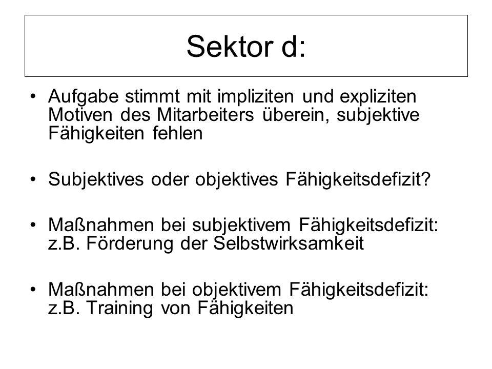 Sektor d: Aufgabe stimmt mit impliziten und expliziten Motiven des Mitarbeiters überein, subjektive Fähigkeiten fehlen.