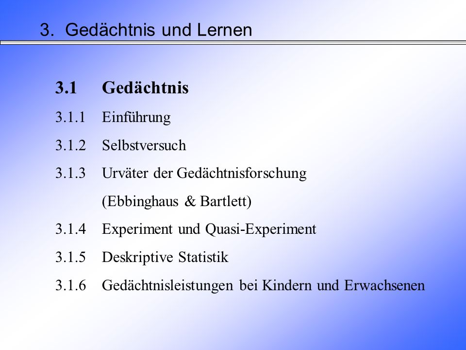 3. Gedächtnis und Lernen 3.1 Gedächtnis 3.1.1 Einführung