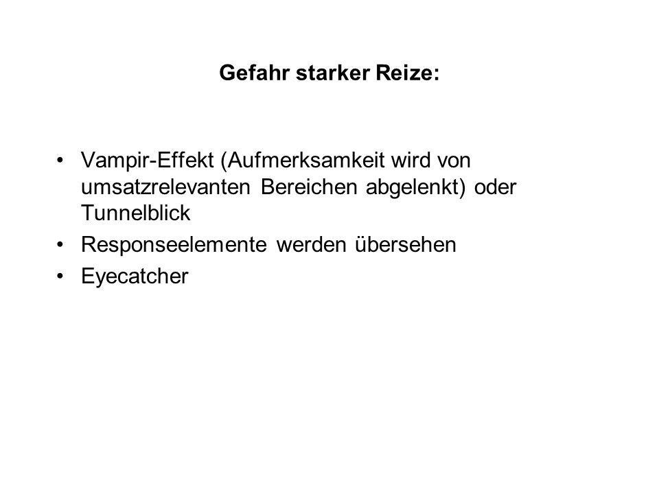 Gefahr starker Reize: Vampir-Effekt (Aufmerksamkeit wird von umsatzrelevanten Bereichen abgelenkt) oder Tunnelblick.