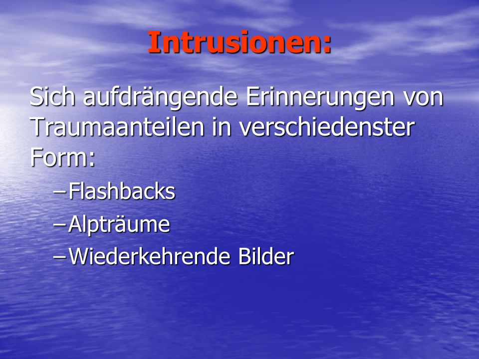 Intrusionen: Sich aufdrängende Erinnerungen von Traumaanteilen in verschiedenster Form: Flashbacks.