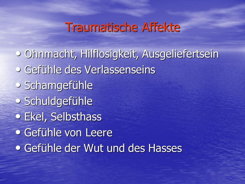 Traumatische Affekte Ohnmacht, Hilflosigkeit, Ausgeliefertsein