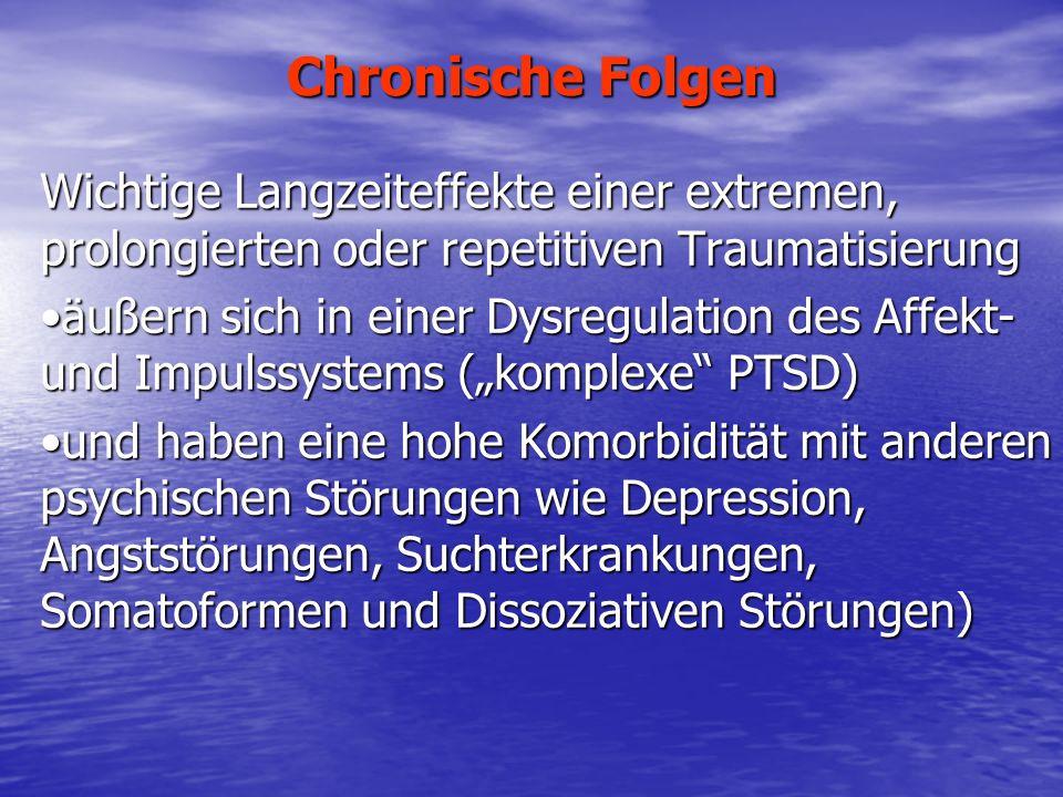 Chronische Folgen Wichtige Langzeiteffekte einer extremen, prolongierten oder repetitiven Traumatisierung.