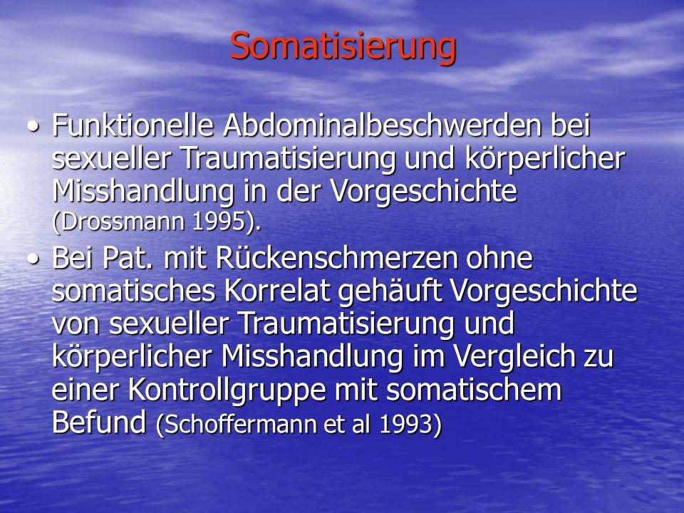 Somatisierung Funktionelle Abdominalbeschwerden bei sexueller Traumatisierung und körperlicher Misshandlung in der Vorgeschichte (Drossmann 1995).