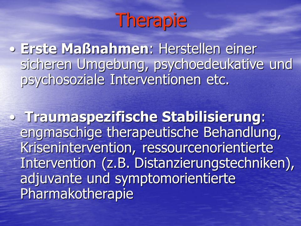 Therapie Erste Maßnahmen: Herstellen einer sicheren Umgebung, psychoedeukative und psychosoziale Interventionen etc.
