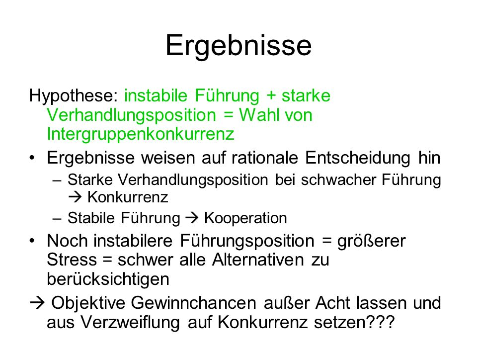 Ergebnisse Hypothese: instabile Führung + starke Verhandlungsposition = Wahl von Intergruppenkonkurrenz.