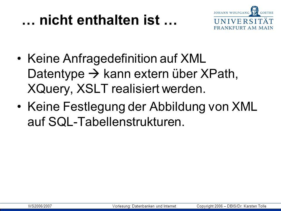 … nicht enthalten ist … Keine Anfragedefinition auf XML Datentype  kann extern über XPath, XQuery, XSLT realisiert werden.