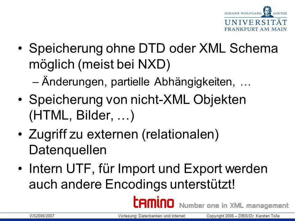 Speicherung ohne DTD oder XML Schema möglich (meist bei NXD)