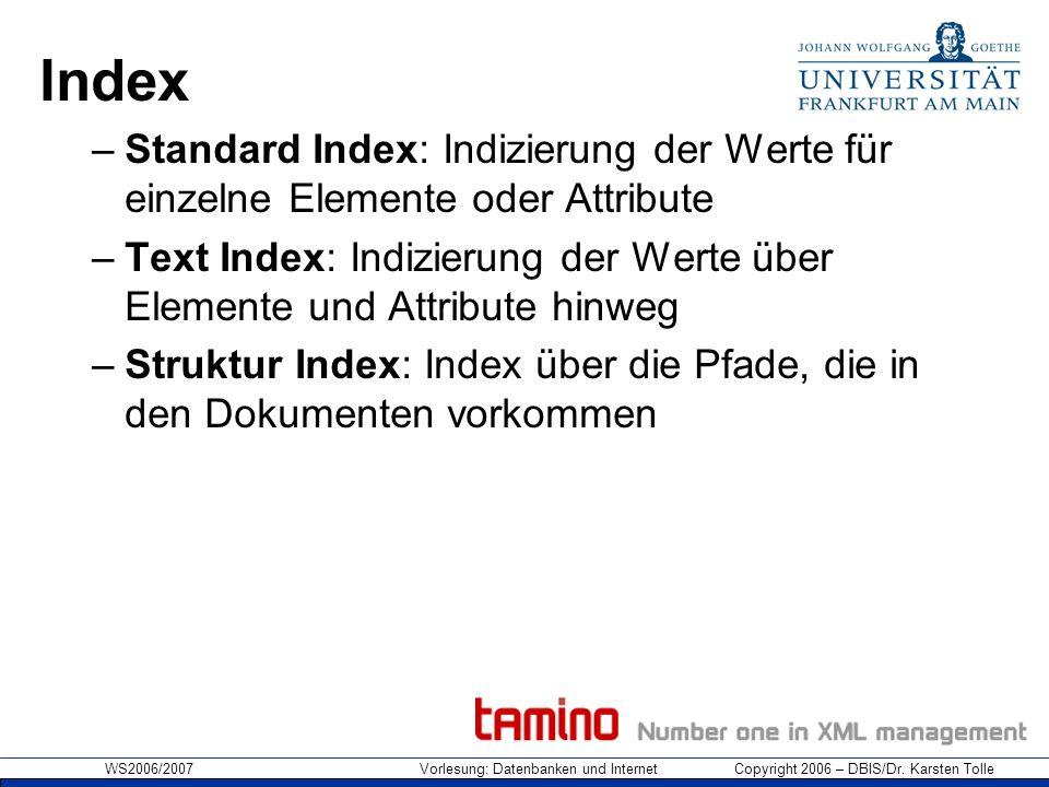 Index Standard Index: Indizierung der Werte für einzelne Elemente oder Attribute.