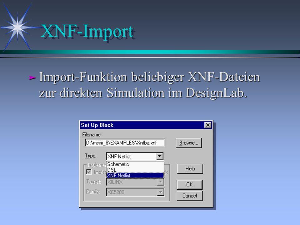 XNF-Import Import-Funktion beliebiger XNF-Dateien zur direkten Simulation im DesignLab.