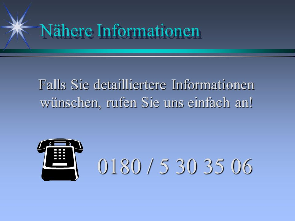 0180 / 5 30 35 06 Nähere Informationen