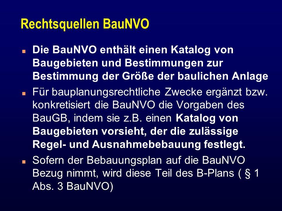 Rechtsquellen BauNVO Die BauNVO enthält einen Katalog von Baugebieten und Bestimmungen zur Bestimmung der Größe der baulichen Anlage.