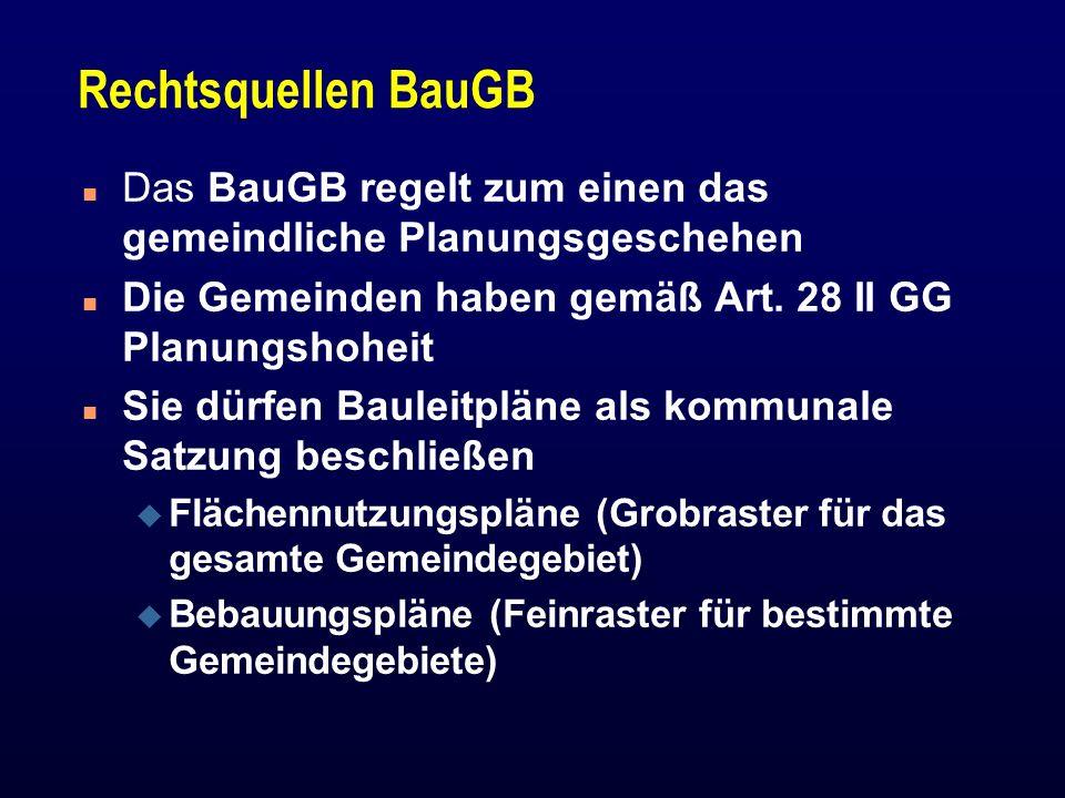 Rechtsquellen BauGB Das BauGB regelt zum einen das gemeindliche Planungsgeschehen. Die Gemeinden haben gemäß Art. 28 II GG Planungshoheit.