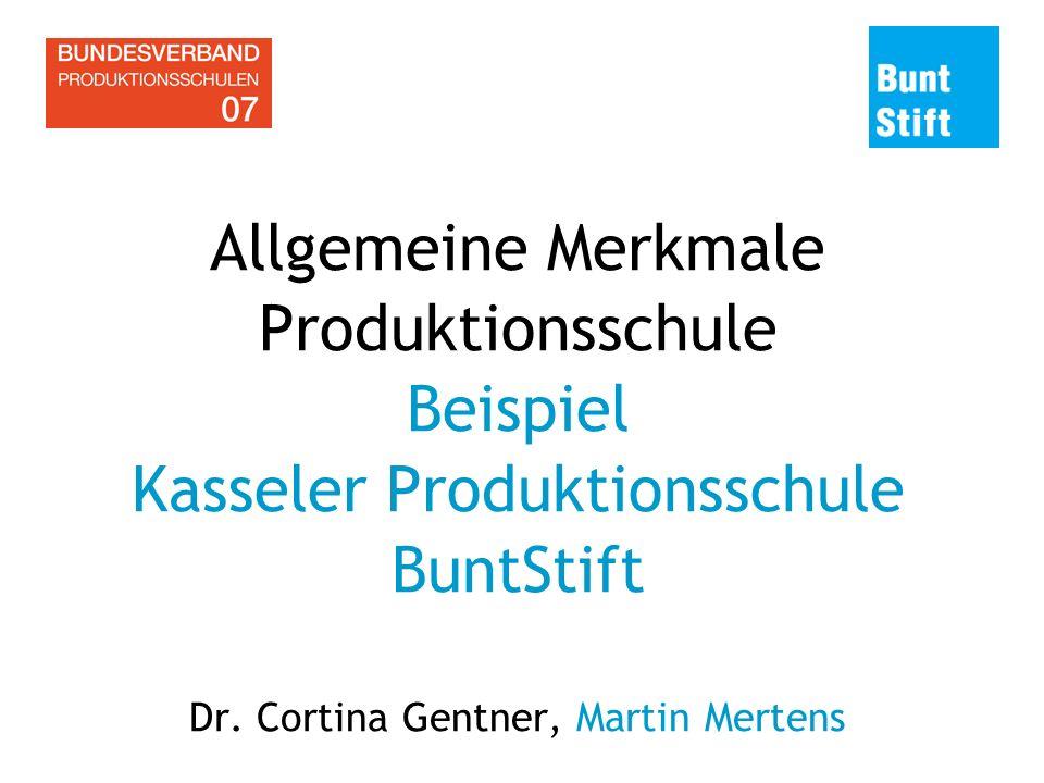 Allgemeine Merkmale Produktionsschule Beispiel Kasseler Produktionsschule BuntStift Dr.