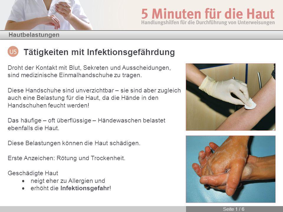 Droht der Kontakt mit Blut, Sekreten und Ausscheidungen, sind medizinische Einmalhandschuhe zu tragen. Diese Handschuhe sind unverzichtbar – sie sind aber zugleich auch eine Belastung für die Haut, da die Hände in den Handschuhen feucht werden!