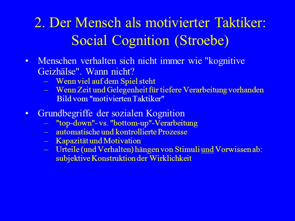 2. Der Mensch als motivierter Taktiker: Social Cognition (Stroebe)