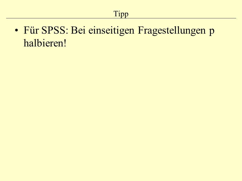 Für SPSS: Bei einseitigen Fragestellungen p halbieren!