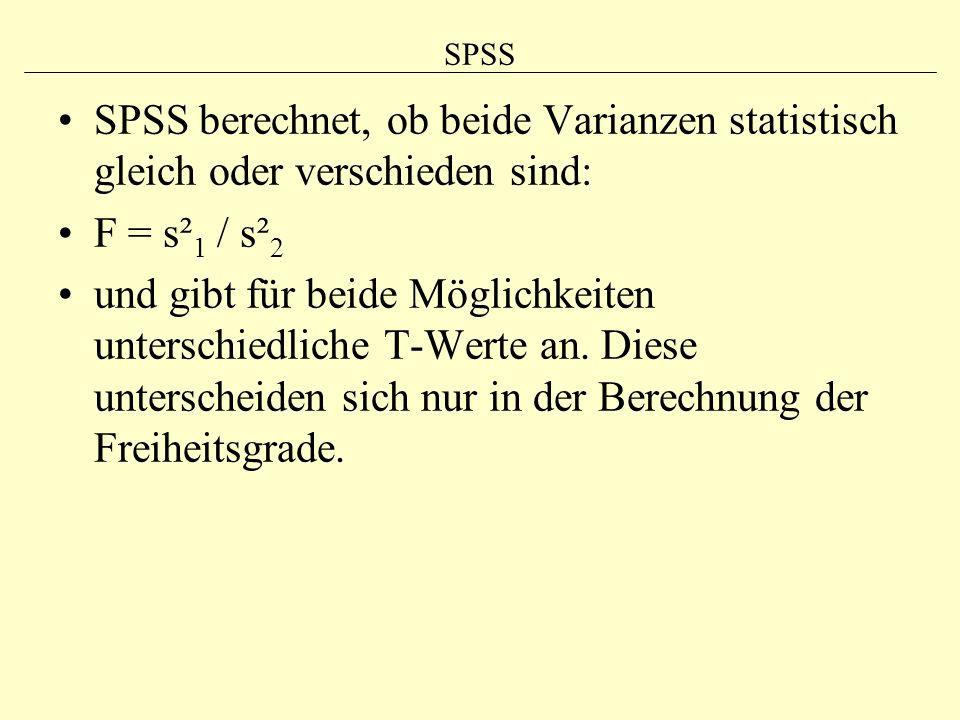 SPSS SPSS berechnet, ob beide Varianzen statistisch gleich oder verschieden sind: F = s²1 / s²2.