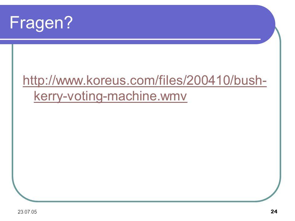 Fragen http://www.koreus.com/files/200410/bush-kerry-voting-machine.wmv 23.07.05