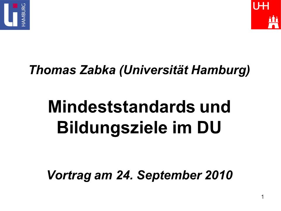 Thomas Zabka (Universität Hamburg) Mindeststandards und Bildungsziele im DU Vortrag am 24.