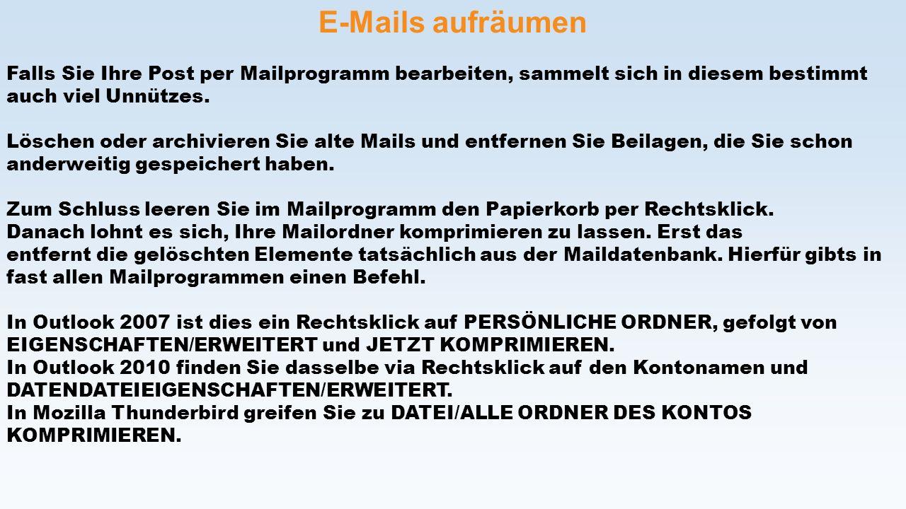 E-Mails aufräumen Falls Sie Ihre Post per Mailprogramm bearbeiten, sammelt sich in diesem bestimmt auch viel Unnützes.