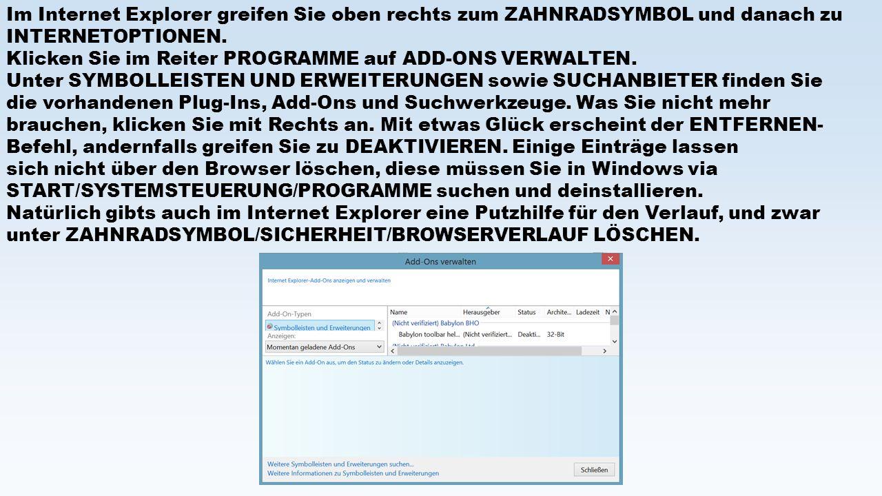 Im Internet Explorer greifen Sie oben rechts zum ZAHNRADSYMBOL und danach zu INTERNETOPTIONEN.