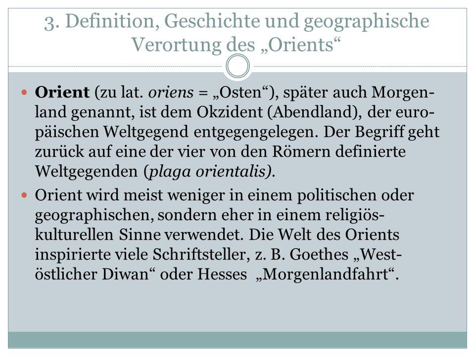 """3. Definition, Geschichte und geographische Verortung des """"Orients"""