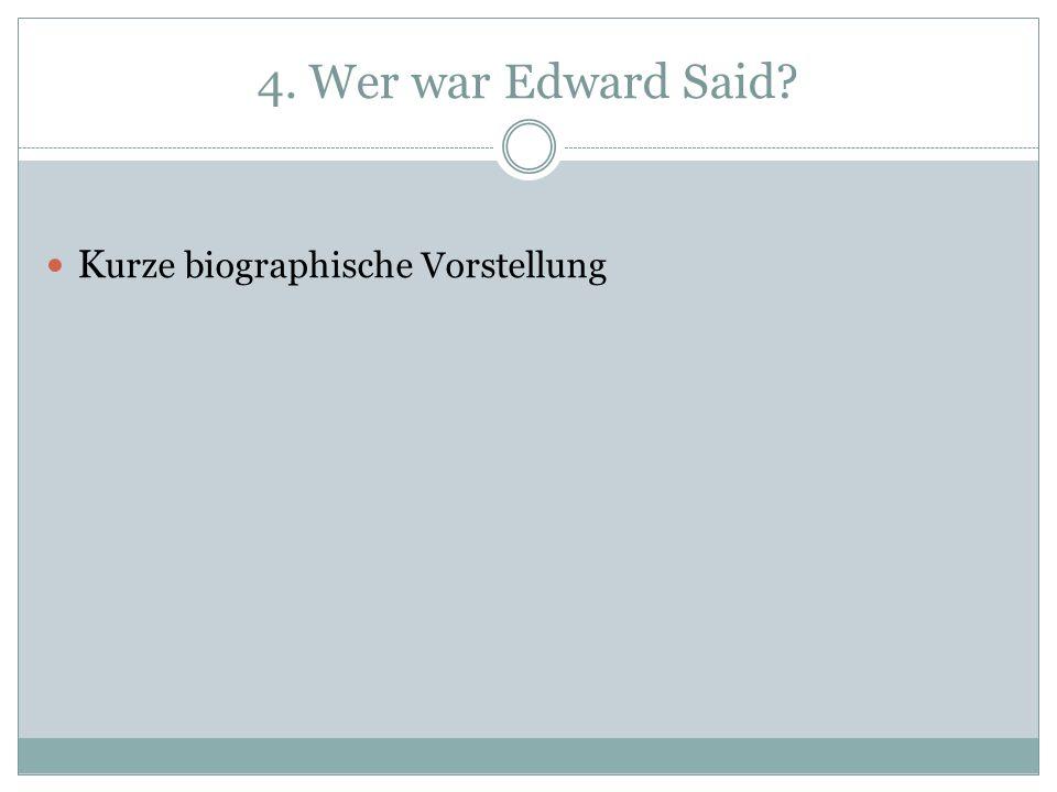 4. Wer war Edward Said Kurze biographische Vorstellung