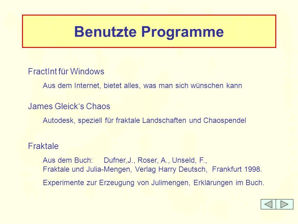 Benutzte Programme FractInt für Windows James Gleick's Chaos Fraktale