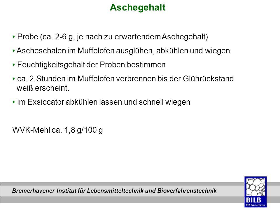 Aschegehalt • Probe (ca. 2-6 g, je nach zu erwartendem Aschegehalt)