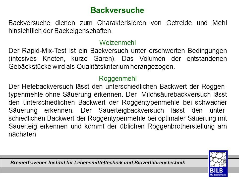 Backversuche Backversuche dienen zum Charakterisieren von Getreide und Mehl hinsichtlich der Backeigenschaften.
